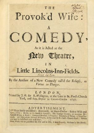 The Provok'd Wife: A Comedy as it is Acted at the New Theatre in Little Lincolns-In-Fields. By the Author of a New Comedy call'd the Relapse, or Virtue in Danger