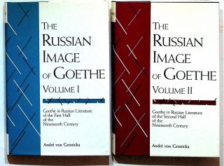 The Russian Image of Goethe. Goethe in Russian Literature. 2 volumes. André von Gronicka,...