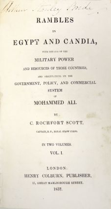 Rambles in Egypt and Candia, with Details of the Military Power and Resources of Those Countries, and Observations on the Government, Policy, and Commercial System of Mohammed Ali Two Volumes