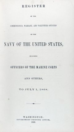 Register of the Commissioned, Warrant, and Volunteer Officers of the Navy of the United States, including Officers of the Marine Corps and Others, to July 1, 1868