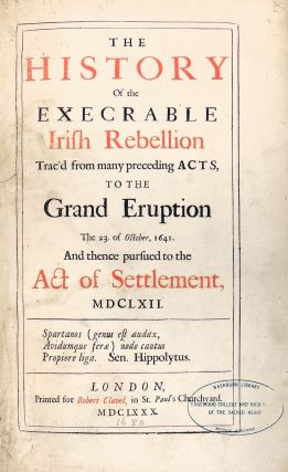 The History of the Execrable Irish Rebellion Trac'd from Many Preceding Acts, to the Grand Eruption the 23 of October 1641. And Thence Pursued to the Act of Settlement, 1662