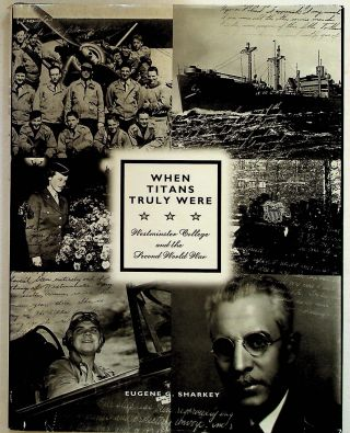 When Titans Truly Were. Westminster College and the Second World War. Eugene G. Sharkey