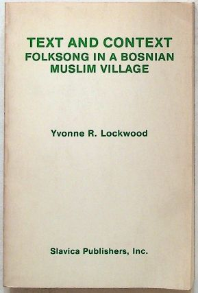 Text and Context. Folksong In a Bosnian Muslim Village. Yvonne R. Lockwood