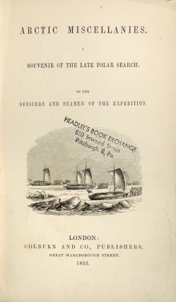 Arctic Miscellanies. A Souvenir of the Late Polar Search. by the Officers and Seamen of the Expedition
