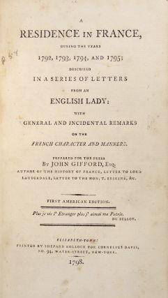 A Residence in France, During the Years 1792,1793,1794,and 1795; Described in a Series of Letters from an English Lady: With General and Incidental Remarks on the French Character and Manners