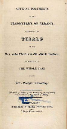 Official Documents of the Presbytery of Albany, Exhibiting the Trials of the Rev. John Chester & Mr. Mark Tucker: Together with the Whole Case of the Rev. Hooper Cumming