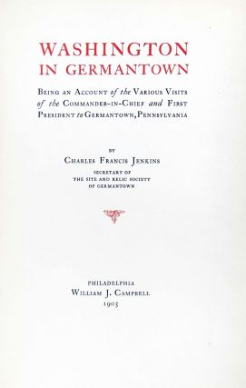 Washington in Germantown. Being an Account of the Various Visits of the Commander-in-Chief and First President to Germantown, Pennsylvania.