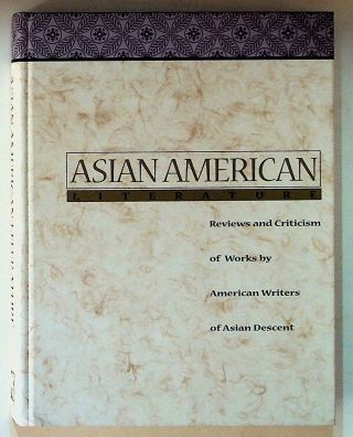 Asian American Literature: Reviews and Criticism of Works by American Writers of Asian Descent....