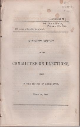 Minority Report of the Committee on Elections, Made in the House of Delegates March 2D, 1860....