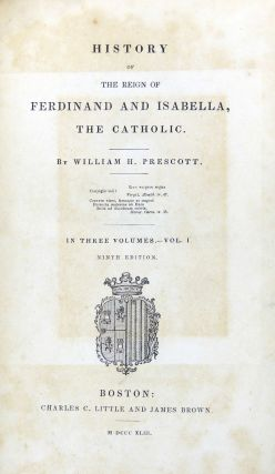 History of The Reign of Ferdinand and Isabella, The Catholic. In Three Volumes. Ninth Edition.