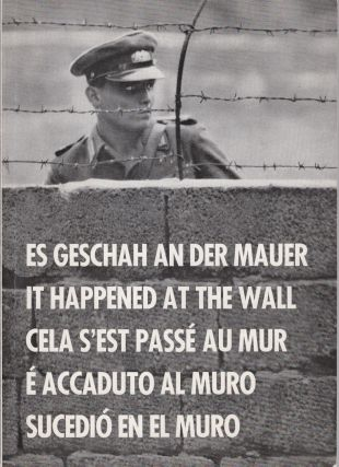 Es Geschah an der Mauer. It Happened at the Wall. Cela S'Est Passe au Mur. E Accaduto al Muro....