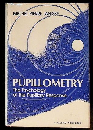 Pupillometry. The Psychology of the Pupillary Response. Michel Pierre Janisse