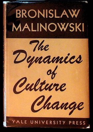 The Dynamics of Culture Change: An Inquiry into Race Relations in Africa. Bronislaw Malinowski