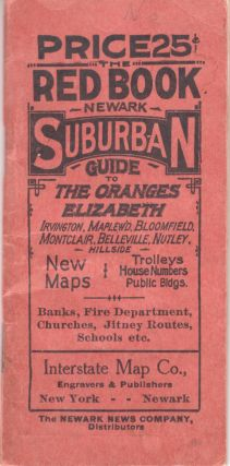 The Red Book Information and Street Guide of the Oranges, Elizabeth, Montclair, Irvington, Nutley, Verona, Bloomfield, Glen Ridge, Belleville, Maplewood, Cedar Grove, Millburn. Unknown.