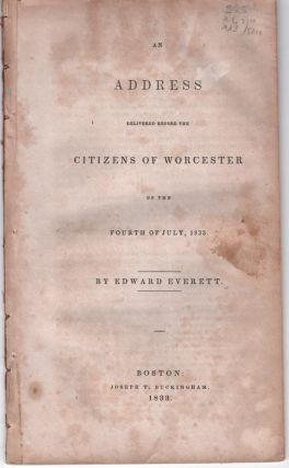 An Address Delivered Before the Citizens of Worcester on the Fourth of July, 1833. Edward Everett