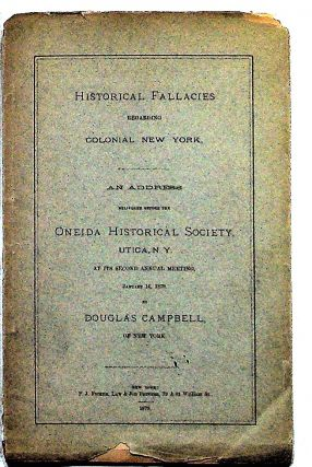 Historical Fallacies Regarding Colonial New York, an Address Delivered Before the Oneida...