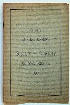 Thirtieth Annual Report of the Directors of the Boston & Albany Railroad Company to the...