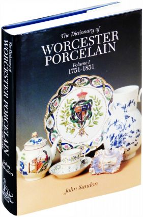 The Dictionary of Worcester Porcelain. Volume I 1751-1851. John Sandon