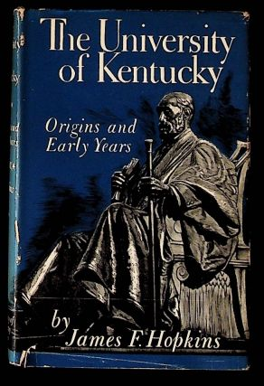The University of Kentucky: Origins and Early Years. James F. Hopkins