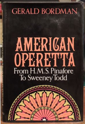 American Operetta: From H.M.S. Pinafore to Sweeney Todd. Gerald Bordman