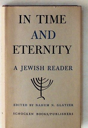 In Time and Eternity: A Jewish Reader. Nahum N. Glatzer